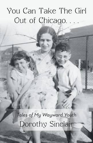 You Can Take the Girl Out of Chicago ...: Tales of My Wayward Youth (Paperback)