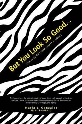 But You Look So Good...: Stories by Carcinoid Cancer Survivors (Paperback)