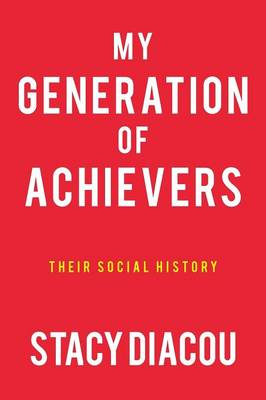 My Generation of Achievers: Their Social History (Paperback)