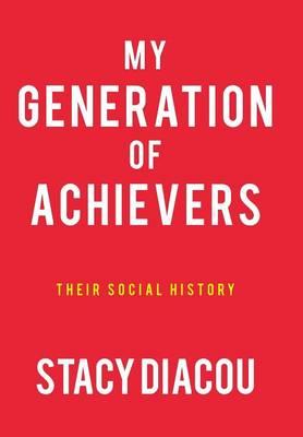 My Generation of Achievers: Their Social History (Hardback)