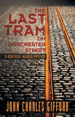 The Last Tram on Dorchester Street: A Montreal Murder Mystery (Paperback)
