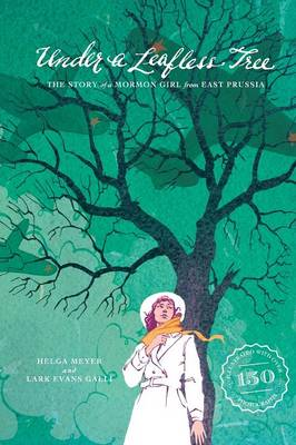 Under a Leafless Tree: The Story of a Mormon Girl from East Prussia (Paperback)