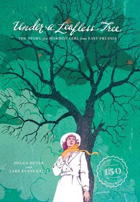 Under a Leafless Tree: The Story of a Mormon Girl from East Prussia (Hardback)