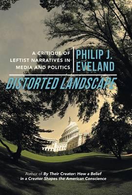 Distorted Landscape: A Critique of Leftist Narratives in Media and Politics (Hardback)