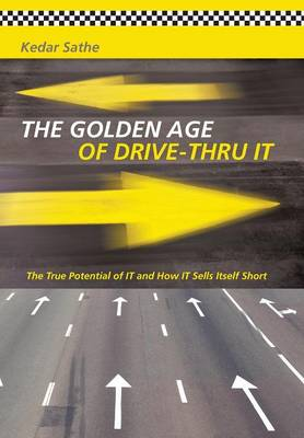 The Golden Age of Drive-Thru It: The True Potential of It and How It Sells Itself Short (Hardback)