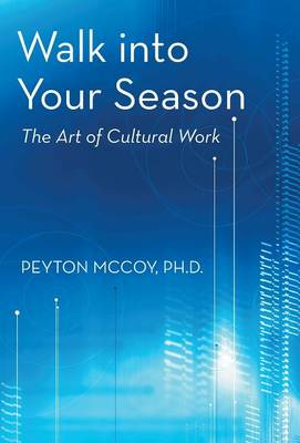Walk Into Your Season: The Art of Cultural Work (Hardback)