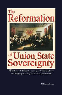 The Reformation of Union State Sovereignty: The Path Back to the Political System Our Founding Fathers Intended-A Sovereign Life, Liberty, and a Free (Paperback)