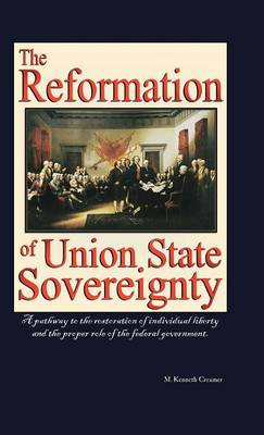 The Reformation of Union State Sovereignty: The Path Back to the Political System Our Founding Fathers Intended-A Sovereign Life, Liberty, and a Free (Hardback)