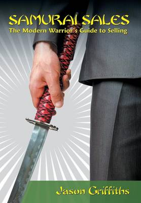 Samurai Sales: The Modern Warrior's Guide to Selling (Hardback)