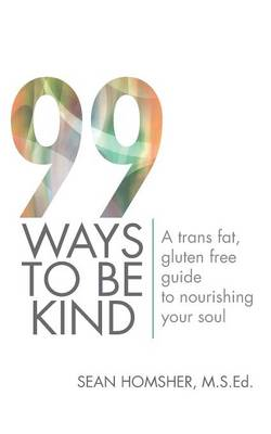 99 Ways to Be Kind: A Trans Fat, Gluten Free Guide to Nourishing Your Soul (Paperback)