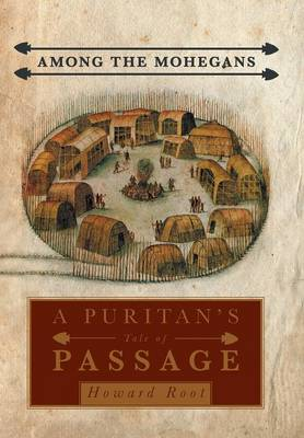Among the Mohegans: A Puritan's Tale of Passage (Hardback)