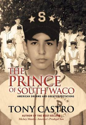 The Prince of South Waco: American Dreams and Great Expectations (Hardback)