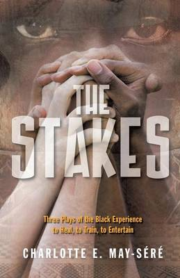 The Stakes: Three Plays of the Black Experience: To Heal, to Train, to Entertain (Paperback)