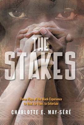 The Stakes: Three Plays of the Black Experience: To Heal, to Train, to Entertain (Hardback)