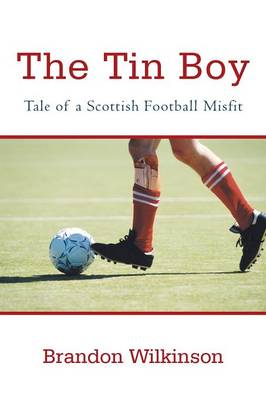 The Tin Boy: Tale of a Scottish Football Misfit (Paperback)