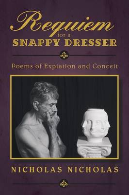 Requiem for a Snappy Dresser: Poems of Expiation and Conceit (Paperback)