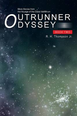 Outrunner Odyssey Book Two: More Stories from the Voyage of the Oasis Valimirum (Paperback)