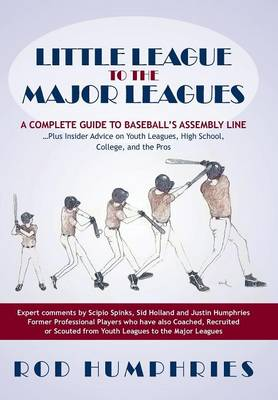 Little League to the Major Leagues: A Complete Guide to Baseball's Assembly Line ... Plus Insider Advice on Youth Leagues, High School, College, and T (Hardback)
