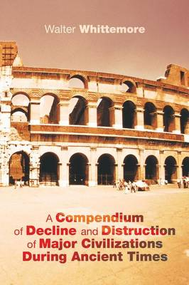 A Compendium of Decline and Distruction of Major Civilizations During Ancient Times (Paperback)
