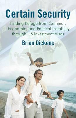 Certain Security: Finding Refuge from Criminal, Economic, and Political Instability Through Us Investment Visas (Paperback)