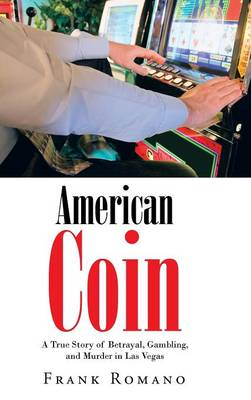 American Coin: A True Story of Betrayal, Gambling, and Murder in Las Vegas (Hardback)