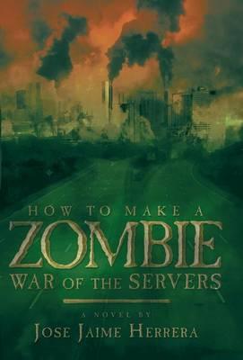 How to Make a Zombie: War of the Servers (Hardback)