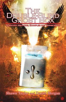 The Double-Blind Ghost Box: Scientific Methods, Examples, and Transcripts (Paperback)
