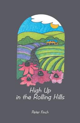 High Up in the Rolling Hills: A Living on the Land (Paperback)