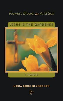 Flowers Bloom in Arid Soil: Jesus Is the Gardener (Paperback)