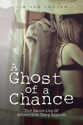 A Ghost of a Chance: The Haunting of Detective Tory Alston (Paperback)