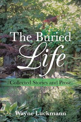 The Buried Life: Collected Stories and Prose (Paperback)