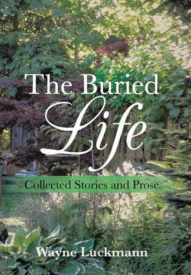 The Buried Life: Collected Stories and Prose (Hardback)