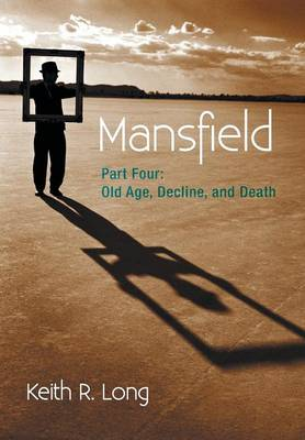 Mansfield: Part Four: Old Age, Decline, and Death (Hardback)