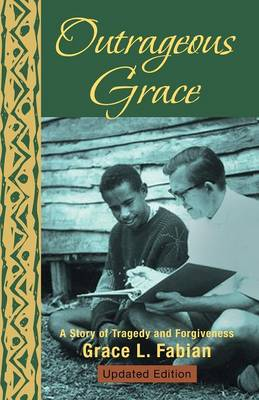 Outrageous Grace: A Story of Tragedy and Forgiveness (Paperback)