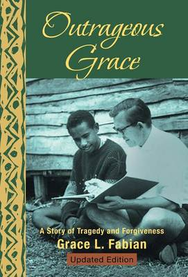 Outrageous Grace: A Story of Tragedy and Forgiveness (Hardback)