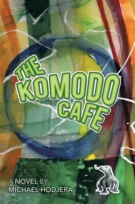 The Komodo Cafe: A Novel by Michael Hodjera (Paperback)