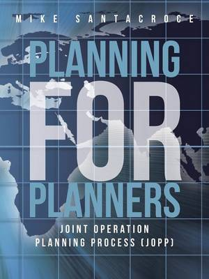 Planning for Planners: Joint Operation Planning Process (Jopp) (Paperback)