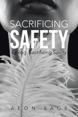 Sacrificing Safety: Epilog: Sacrificing Sanity (Paperback)