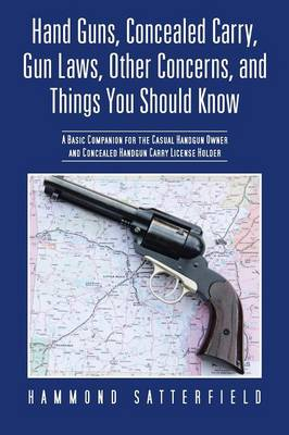 Hand Guns, Concealed Carry, Gun Laws, Other Concerns, and Things You Should Know: A Basic Companion for the Casual Handgun Owner and Concealed Handgun (Paperback)