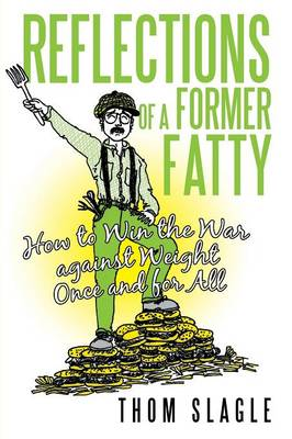 Reflections of a Former Fatty: How to Win the War Against Weight Once and for All (Paperback)