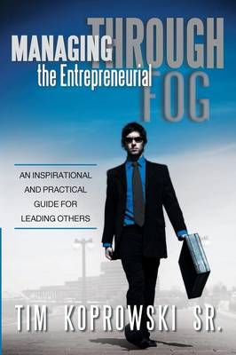 Managing Through the Entrepreneurial Fog: An Inspirational and Practical Guide for Leading Others (Paperback)