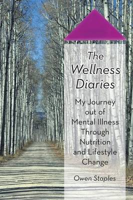 The Wellness Diaries: My Journey Out of Mental Illness Through Nutrition and Lifestyle Change (Paperback)