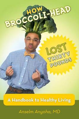How Broccoli-Head Lost Thirty Pounds: A Handbook for Healthy Living (Paperback)