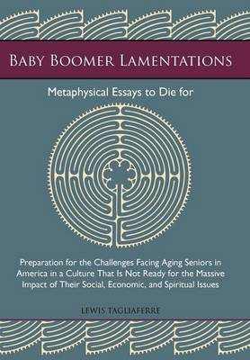Baby Boomer Lamentations: Metaphysical Essays to Die for (Hardback)