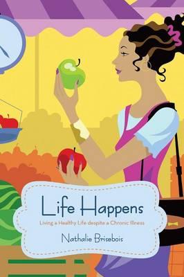 Life Happens: Living a Healthy Life Despite a Chronic Illness (Paperback)