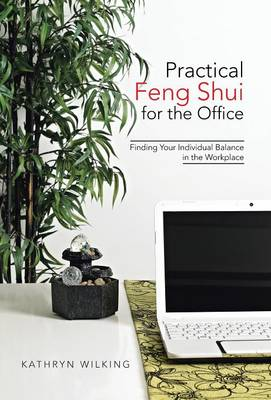 Practical Feng Shui for the Office: Finding Your Individual Balance in the Workplace (Hardback)