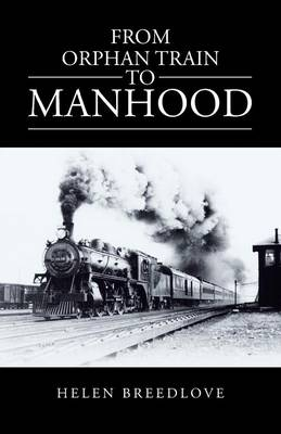 From Orphan Train to Manhood (Paperback)