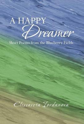 A Happy Dreamer: Short Poems from the Blueberry Fields (Hardback)