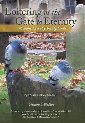 Loitering at the Gate to Eternity: Memoirs of a Psychic Bystander (Hardback)