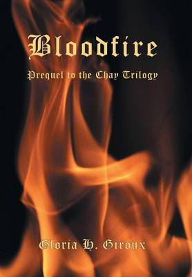 Bloodfire: Prequel to the Chay Trilogy (Hardback)